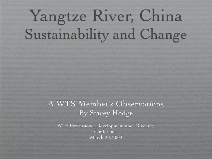 Yangtze River, China Sustainability and Change       A WTS Member's Observations               By Stacey Hodge      WTS Pr...