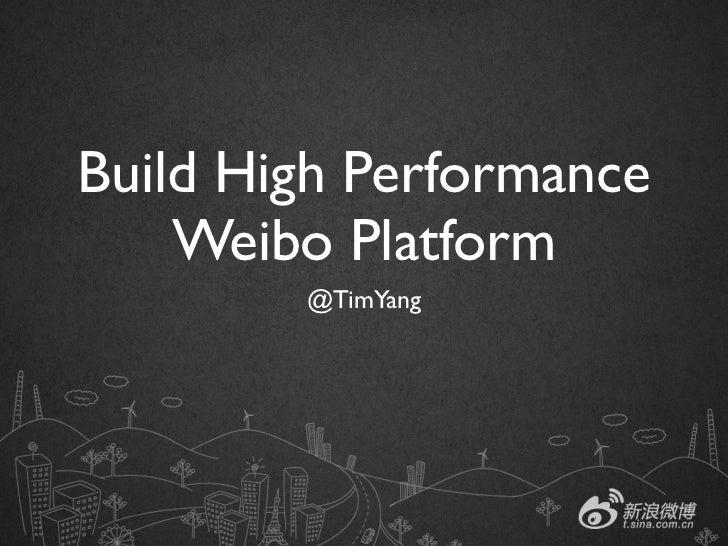 Build High Performance    Weibo Platform        @TimYang