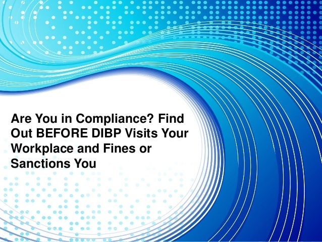 Are You in Compliance? Find Out BEFORE DIBP Visits Your Workplace and Fines or Sanctions You