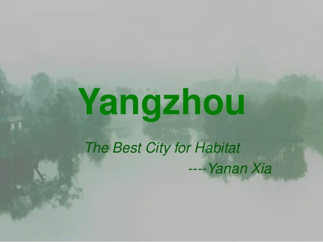 YangzhouThe Best City for Habitat                ----Yanan Xia