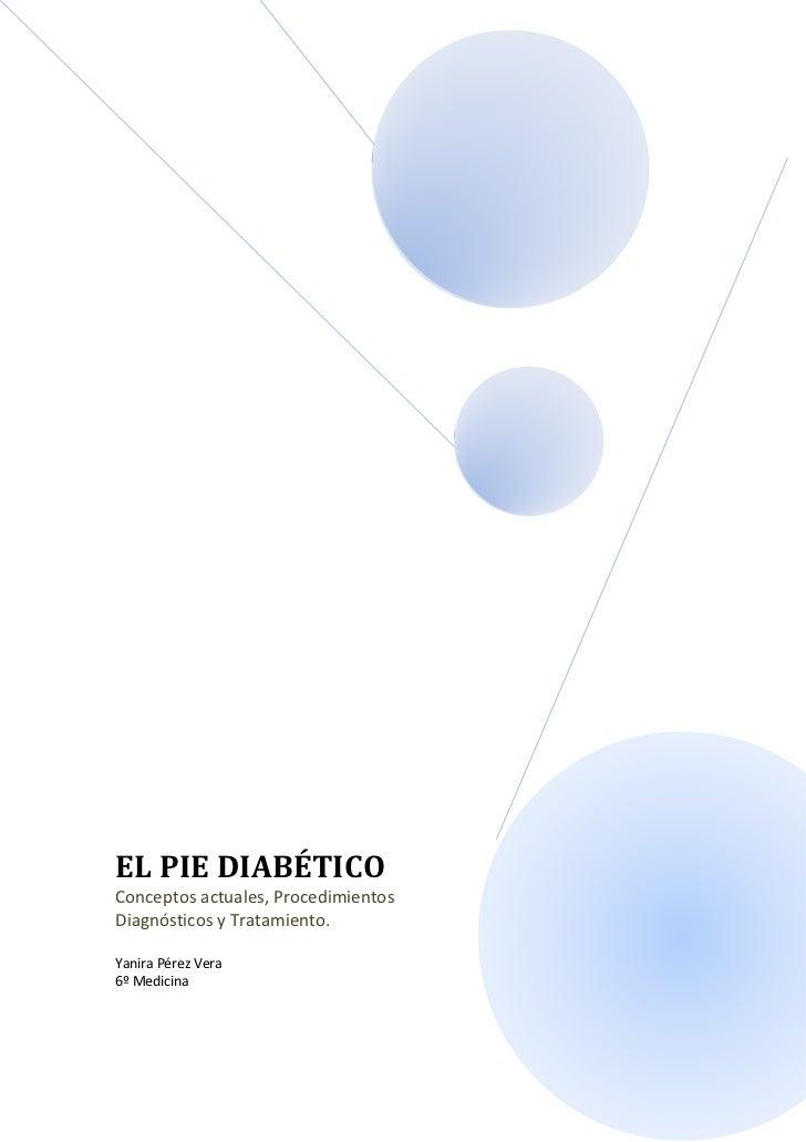 EL PIE DIABÉTICOConceptos actuales, ProcedimientosDiagnósticos y Tratamiento.Yanira Pérez Vera6º Medicina