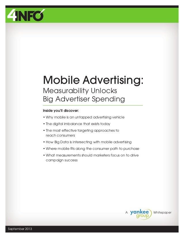 A  Whitepaper September 2013 Mobile Advertising: Measurability Unlocks Big Advertiser Spending Inside you'll discover: •...