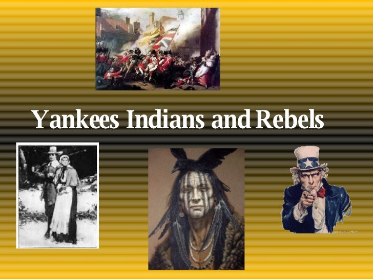Yankees Indians and Rebels