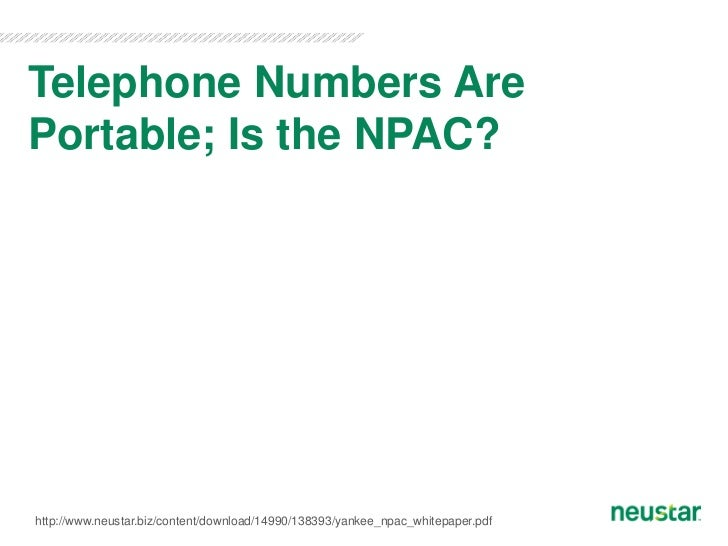 Telephone Numbers ArePortable; Is the NPAC?http://www.neustar.biz/content/download/14990/138393/yankee_npac_whitepaper.pdf