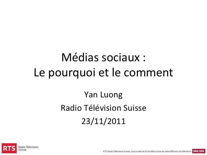 Médias sociaux :Le pourquoi et le comment          Yan Luong    Radio Télévision Suisse         23/11/2011
