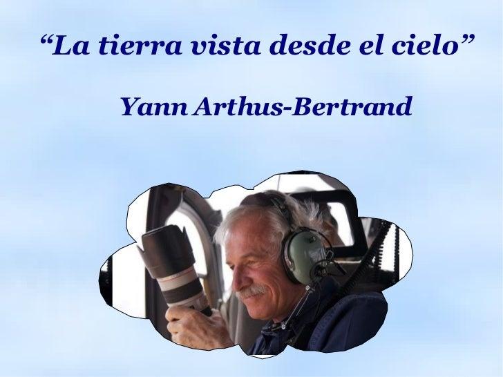 """"""" La tierra vista desde el cielo"""" Yann Arthus-Bertrand"""