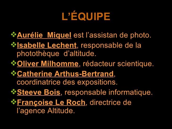 L'ÉQUIPE <ul><li>Aurélie  Miquel  est l'assistan de photo. </li></ul><ul><li>Isabelle Lechent , responsable de la photothè...