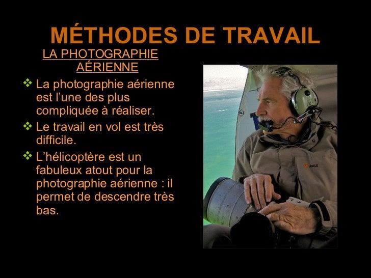 MÉTHODES DE TRAVAIL <ul><li>LA PHOTOGRAPHIE AÉRIENNE </li></ul><ul><li>La photographie aérienne est l'une des plus compliq...