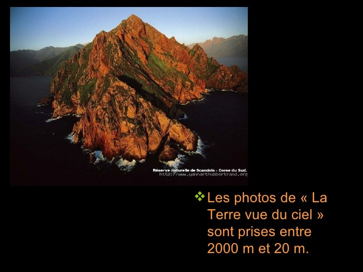 <ul><li>Les photos de « La Terre vue du ciel » sont prises entre 2000 m et 20 m. </li></ul>