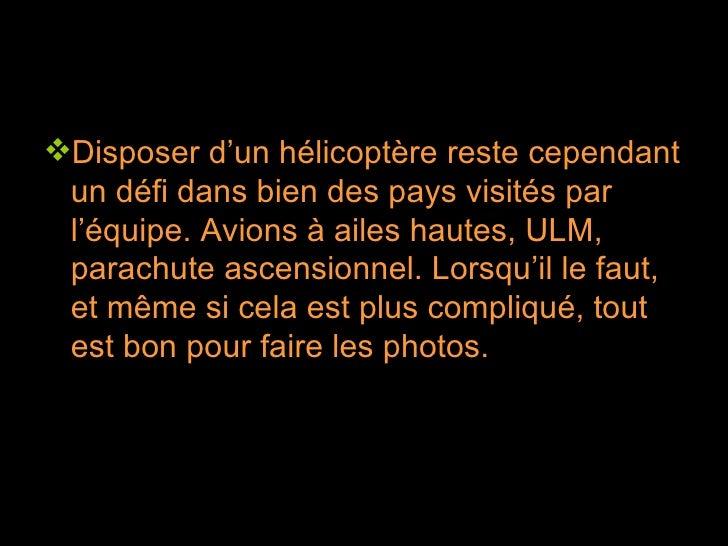 <ul><li>Disposer d'un hélicoptère reste cependant un défi dans bien des pays visités par l'équipe. Avions à ailes hautes, ...