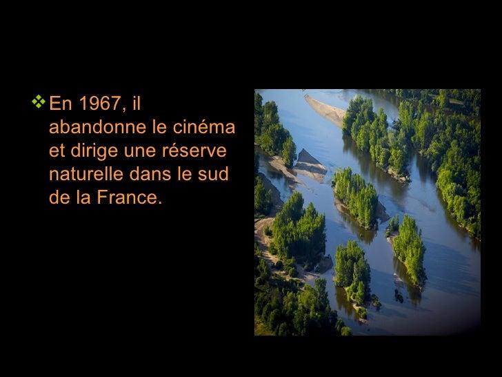 <ul><li>En 1967, il abandonne le cinéma et dirige une réserve naturelle dans le sud de la France. </li></ul>