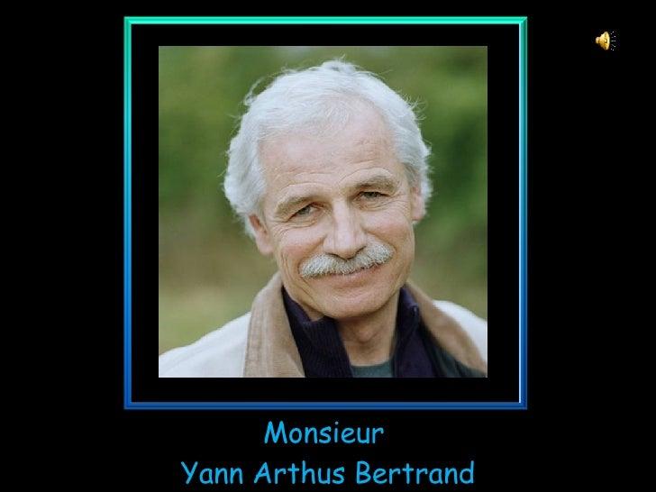 Monsieur  Yann Arthus Bertrand