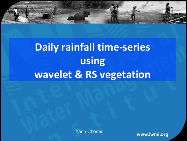 Daily rainfall time-series          usingwavelet & RS vegetation           Yann Chemin     Water for a food-secure world