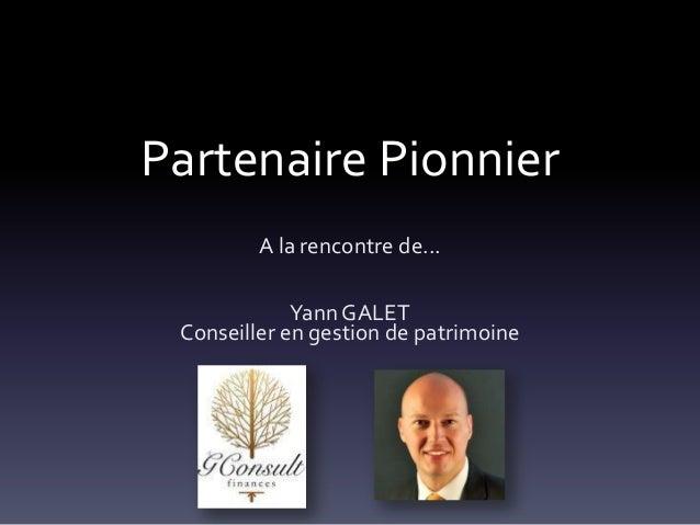 Partenaire PionnierA la rencontre de...Yann GALETConseiller en gestion de patrimoine