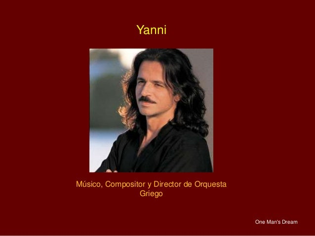 Yanni Músico, Compositor y Director de Orquesta Griego One Man's Dream