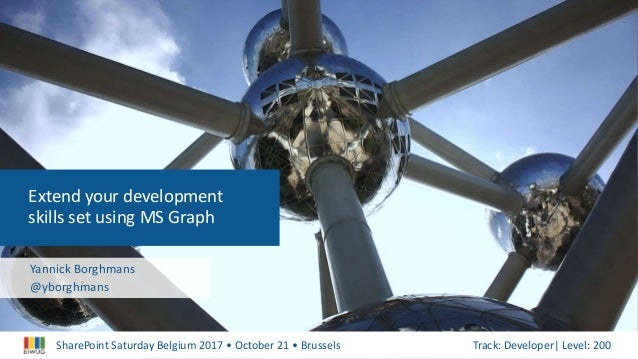 SharePoint Saturday Belgium 2017 • October 21 • Brussels Track: Developer| Level: 200 Extend your development skills set u...
