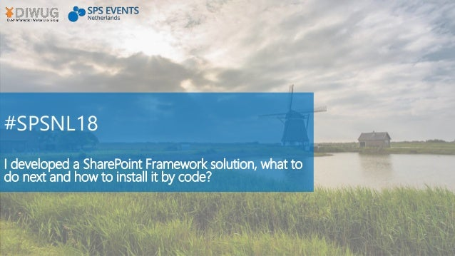 #SPSNL18 I developed a SharePoint Framework solution, what to do next and how to install it by code?