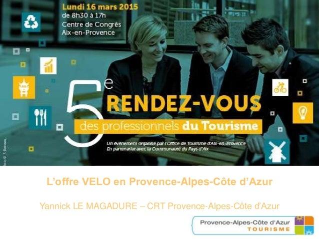 L'offre VELO en Provence-Alpes-Côte d'Azur Yannick LE MAGADURE – CRT Provence-Alpes-Côte d'Azur