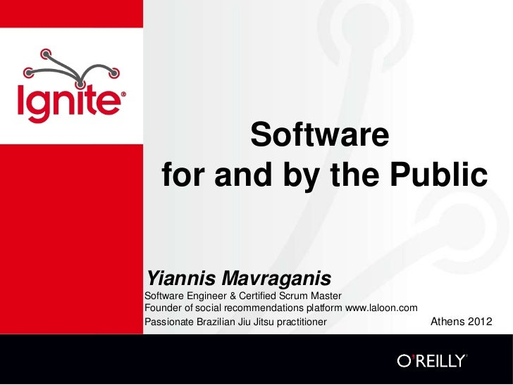 Software   for and by the PublicYiannis MavraganisSoftware Engineer & Certified Scrum MasterFounder of social recommendati...