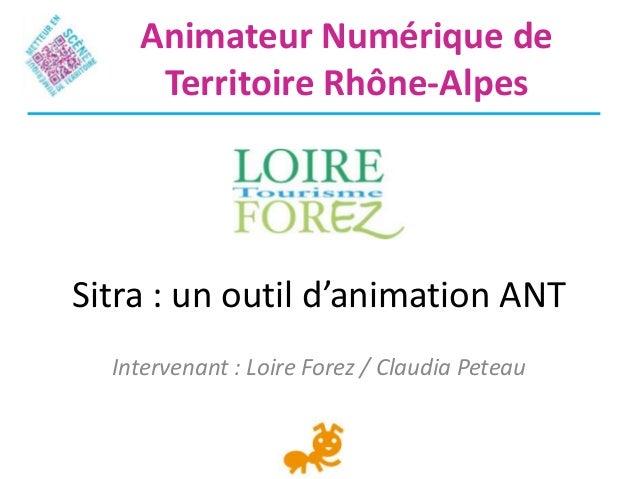 Sitra : un outil d'animation ANTIntervenant : Loire Forez / Claudia PeteauAnimateur Numérique deTerritoire Rhône-Alpes