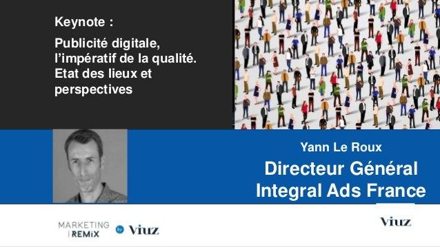 Keynote : Publicité digitale, l'impératif de la qualité. Etat des lieux et perspectives Les Nouvelles Frontières du Market...