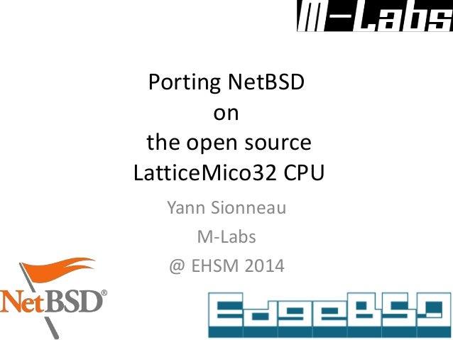 Porting NetBSD on the open source LatticeMico32 CPU Yann Sionneau M-Labs @ EHSM 2014