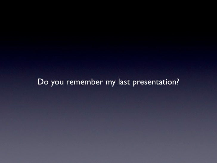Do you remember my last presentation?