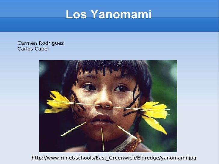 Los Yanomami Carmen Rodríguez Carlos Capel http://www.ri.net/schools/East_Greenwich/Eldredge/yanomami.jpg