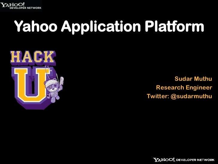 Yahoo Application Platform<br />Sudar Muthu<br />Research Engineer<br />Twitter: @sudarmuthu<br />