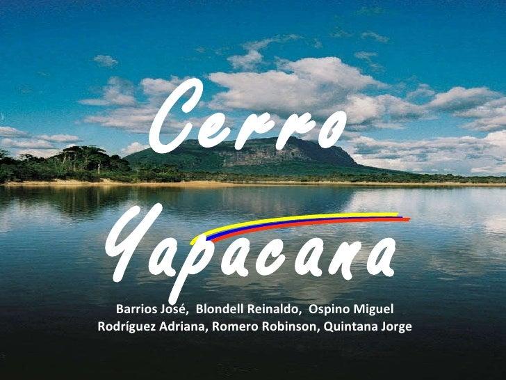 Cerro Yapacana Barrios José,  Blondell Reinaldo,  Ospino Miguel Rodríguez Adriana, Romero Robinson, Quintana Jorge