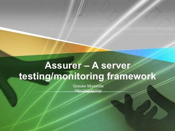 Assurer – A server testing/monitoring framework Gosuke Miyashita http://mizzy.org/