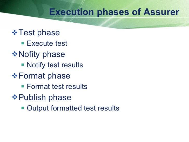 Execution phases of Assurer  <ul><li>Test phase </li></ul><ul><ul><li>Execute test </li></ul></ul><ul><li>Nofity phase </l...