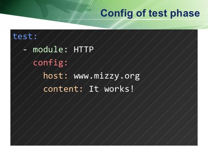 Config of test phase <ul><li>test: </li></ul><ul><li>-  module:  HTTP </li></ul><ul><li>config: </li></ul><ul><li>host:   ...