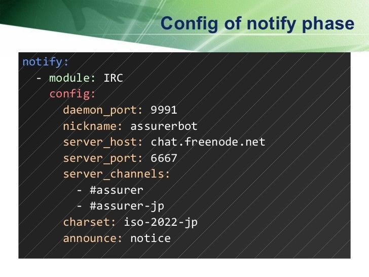 Config of notify phase <ul><li>notify: </li></ul><ul><li>-  module:  IRC </li></ul><ul><li>config: </li></ul><ul><li>daemo...