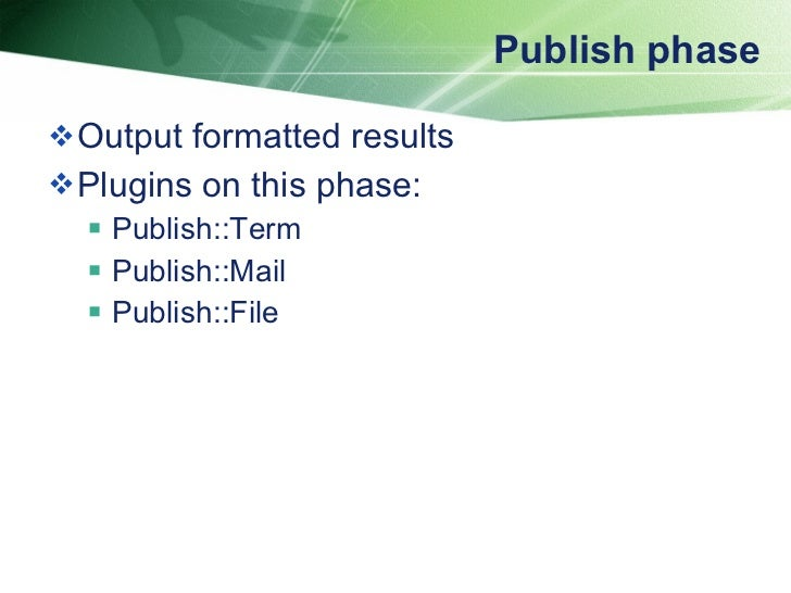 Publish phase <ul><li>Output formatted results </li></ul><ul><li>Plugins on this phase: </li></ul><ul><ul><li>Publish::Ter...