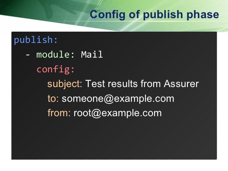 Config of publish phase <ul><li>publish: </li></ul><ul><li>- module: Mail </li></ul><ul><li>config: </li></ul><ul><li>subj...