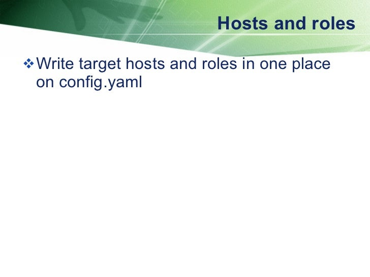 Hosts and roles <ul><li>Write target hosts and roles in one place on config.yaml </li></ul>