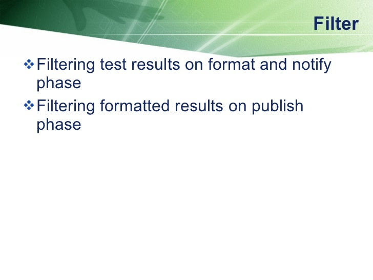 Filter <ul><li>Filtering test results on format and notify phase </li></ul><ul><li>Filtering formatted results on publish ...