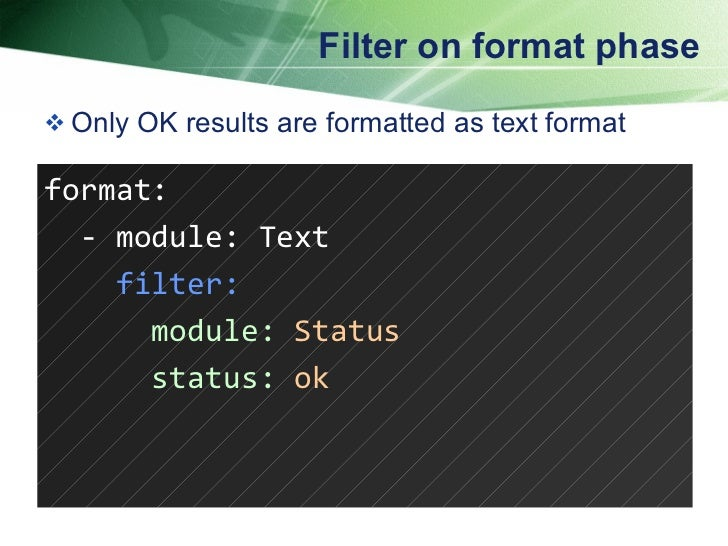 Filter on format phase <ul><li>Only OK results are formatted as text format </li></ul>format: - module: Text filter: modul...