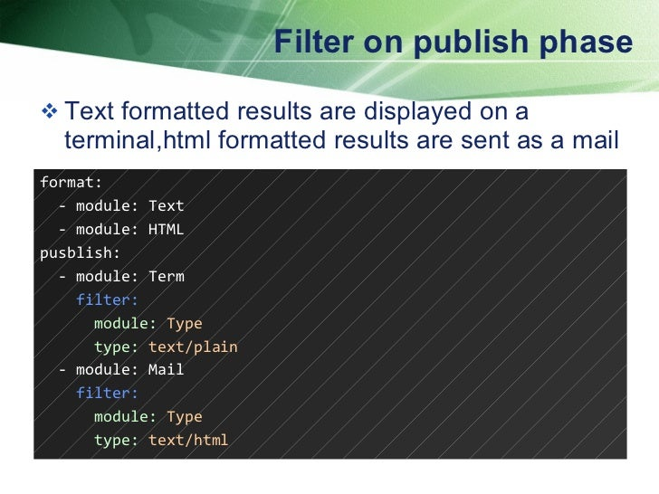 Filter on publish phase <ul><li>Text formatted results are displayed on a terminal,html formatted results are sent as a ma...