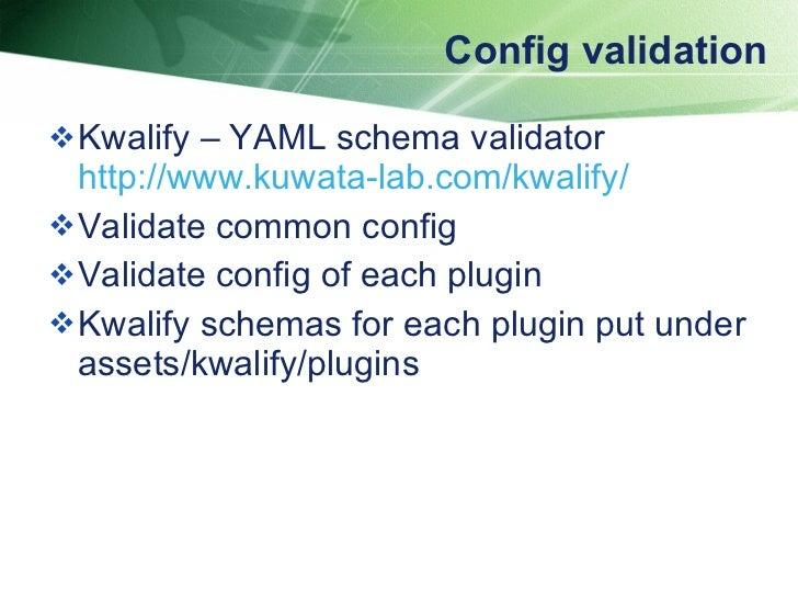 Config validation <ul><li>Kwalify – YAML schema validator  http://www.kuwata-lab.com/kwalify /   </li></ul><ul><li>Validat...