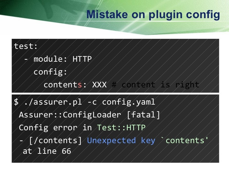 Mistake on plugin config test: - module: HTTP config: content s : XXX  # content is right $ ./assurer.pl -c config.yaml As...