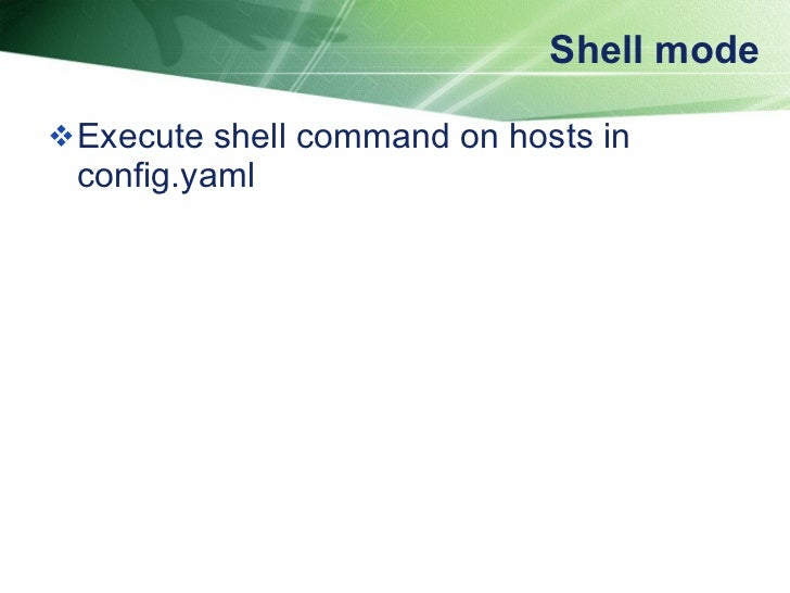 Shell mode <ul><li>Execute shell command on hosts in config.yaml </li></ul>