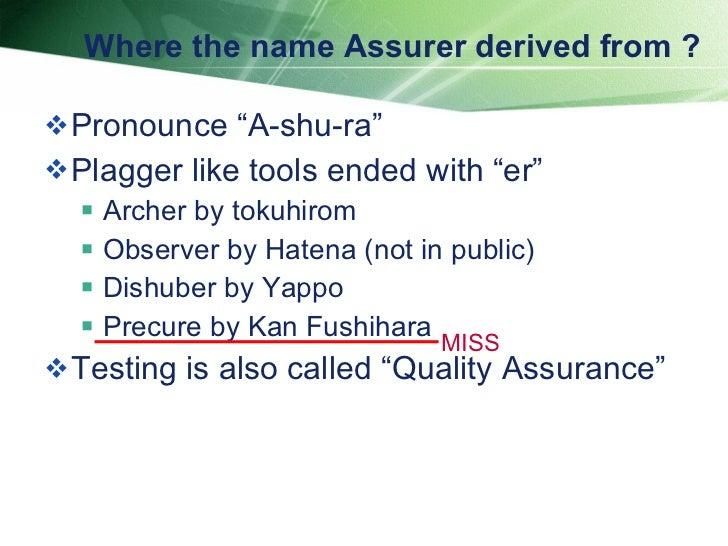 """Where the name Assurer derived from ? <ul><li>Pronounce """"A-shu-ra"""" </li></ul><ul><li>Plagger like tools ended with """"er"""" </..."""