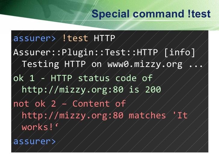 Special command !test assurer>   !test  HTTP Assurer::Plugin::Test::HTTP [info] Testing HTTP on www0.mizzy.org ...  ok 1 -...