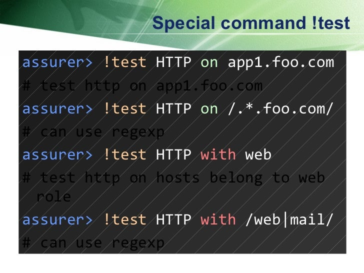 Special command !test assurer>   !test  HTTP  on  app1.foo.com  # test http on app1.foo.com assurer>   !test  HTTP  on  /....