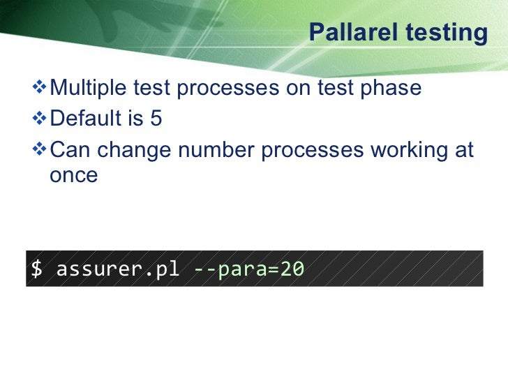 Pallarel testing <ul><li>Multiple test processes on test phase </li></ul><ul><li>Default is 5 </li></ul><ul><li>Can change...