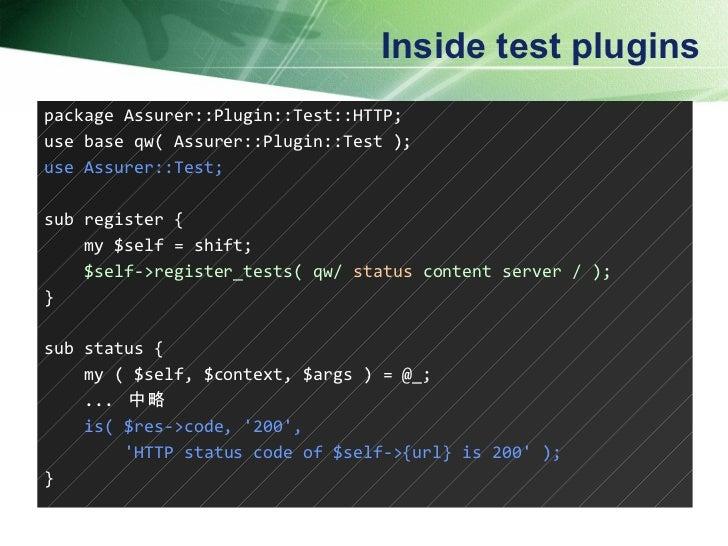 Inside test plugins package Assurer::Plugin::Test::HTTP; use base qw( Assurer::Plugin::Test ); use Assurer::Test; sub regi...