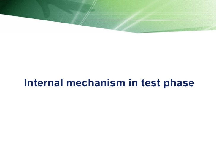 Internal mechanism in test phase