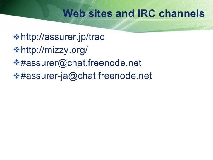 Web sites and IRC channels <ul><li>http://assurer.jp/trac </li></ul><ul><li>http://mizzy.org/ </li></ul><ul><li>#assurer@c...